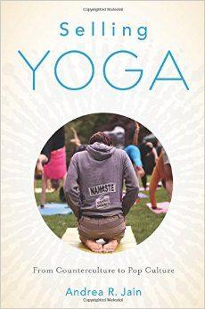 Selling Yoga Andrea R. Jain